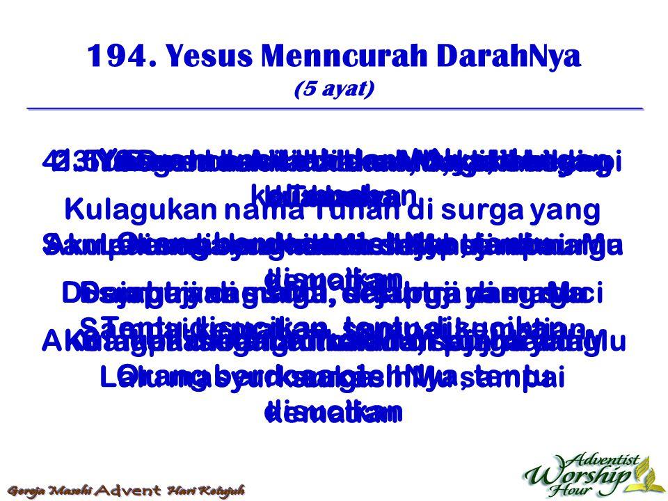 194. Yesus Menncurah DarahNya (5 ayat) 1. Yesus mencurah darahNya, dengan kelimpahan Orang berdosa olehNya, tentu disucikan Tentu disucikan, tentu dis