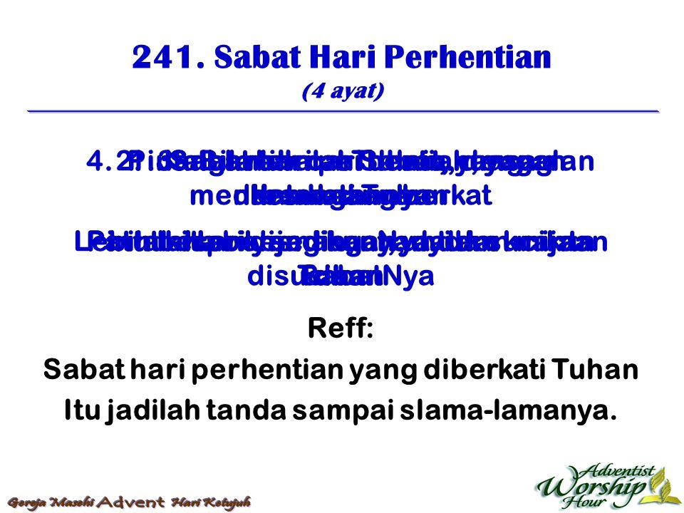 241. Sabat Hari Perhentian (4 ayat) Reff: Sabat hari perhentian yang diberkati Tuhan Itu jadilah tanda sampai slama-lamanya. 1. Sabat hari perhentian,