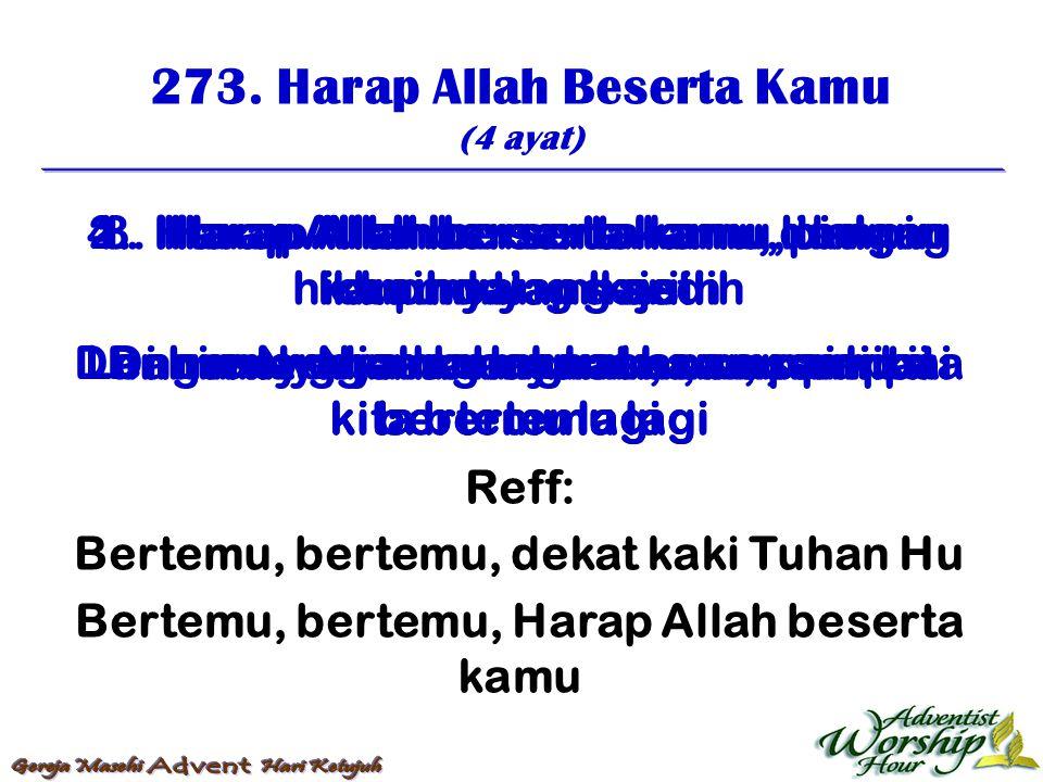 273. Harap Allah Beserta Kamu (4 ayat) Reff: Bertemu, bertemu, dekat kaki Tuhan Hu Bertemu, bertemu, Harap Allah beserta kamu 1. Harap Allah berserta