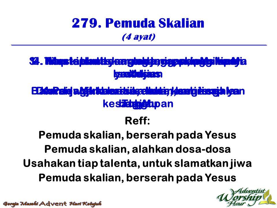 279. Pemuda Skalian (4 ayat) Reff: Pemuda skalian, berserah pada Yesus Pemuda skalian, alahkan dosa-dosa Usahakan tiap talenta, untuk slamatkan jiwa P