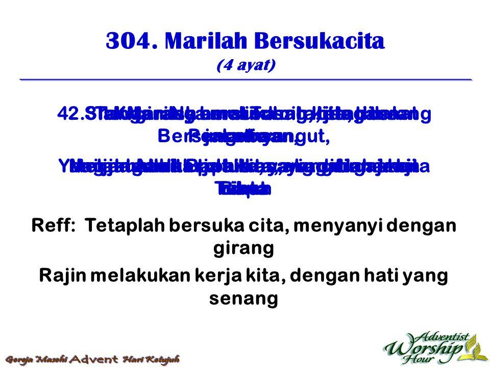 Reff: Tetaplah bersuka cita, menyanyi dengan girang Rajin melakukan kerja kita, dengan hati yang senang 304. Marilah Bersukacita (4 ayat) 1. Marilah b