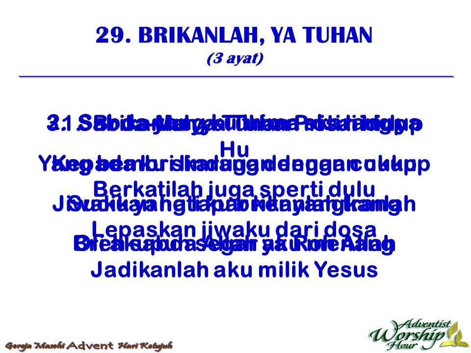 29. BRIKANLAH, YA TUHAN (3 ayat) 1. Brikanlah ya Tuhan roti hidup Kepada ku skarang dengan cukup Jiwaku yang lapar kenyangkanlah Bri akupun segar ya R