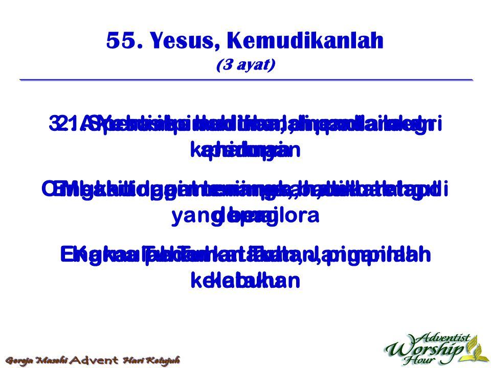 55. Yesus, Kemudikanlah (3 ayat) 1. Yesus kemudikanlah, pada laut kehidupan Ombak tinggi menimpa, batu karang di depan Engkau pedoman Tuhan, pimpinlah