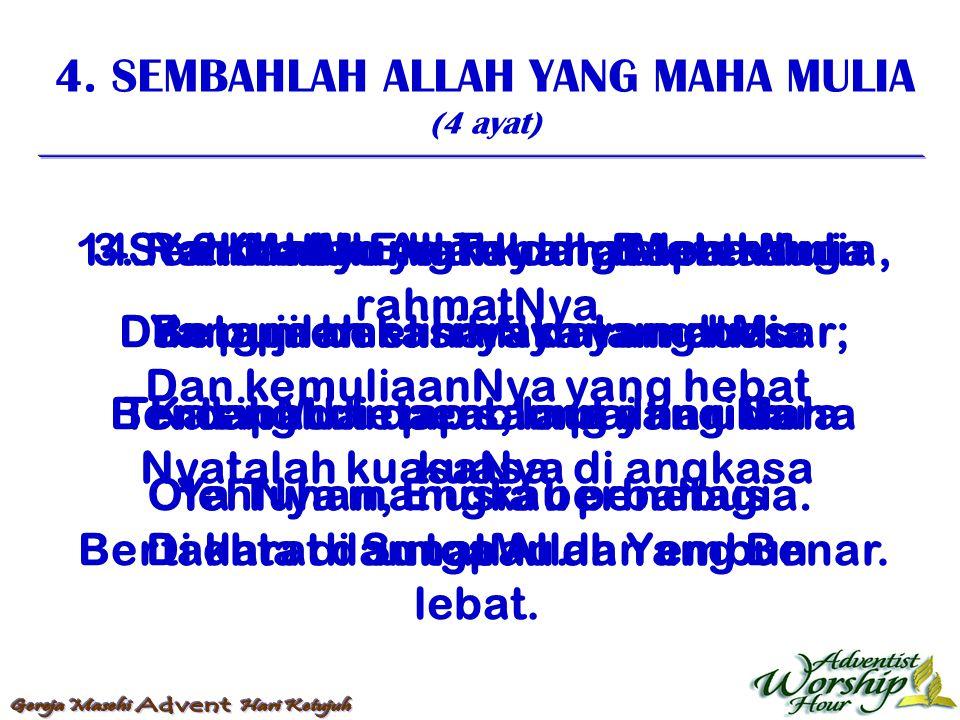4. SEMBAHLAH ALLAH YANG MAHA MULIA (4 ayat) 1. Sembahlah Allah yang Maha Mulia, Dan pujilah kasihNya yang besar; Benteng dan penolong yang Maha kuasa