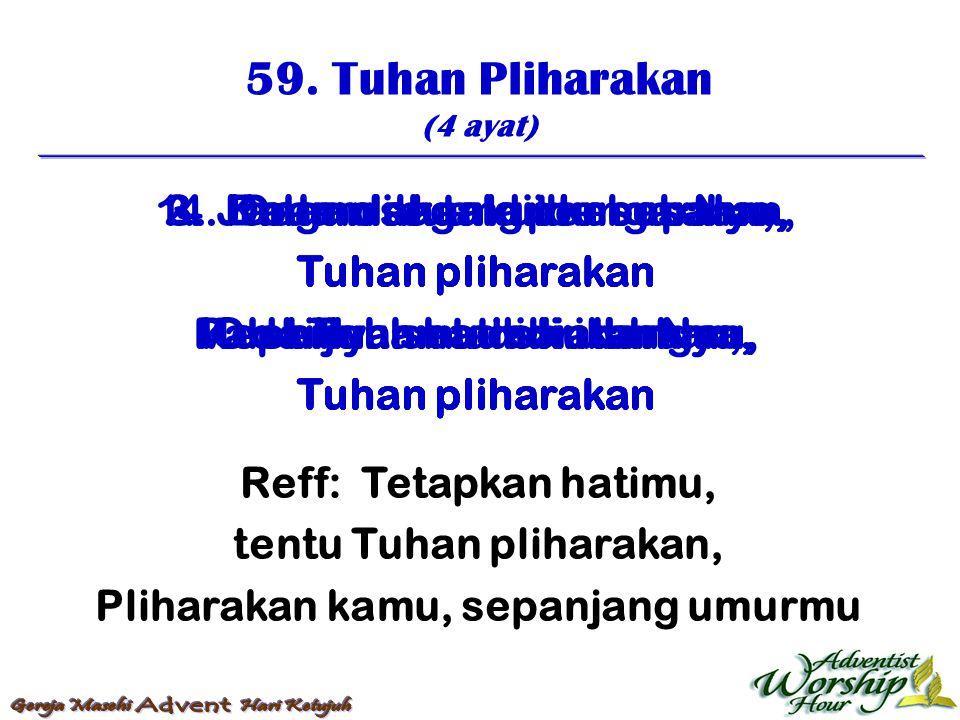 59. Tuhan Pliharakan (4 ayat) Reff: Tetapkan hatimu, tentu Tuhan pliharakan, Pliharakan kamu, sepanjang umurmu 1. Janganlah takut kesusahan, Tuhan pli