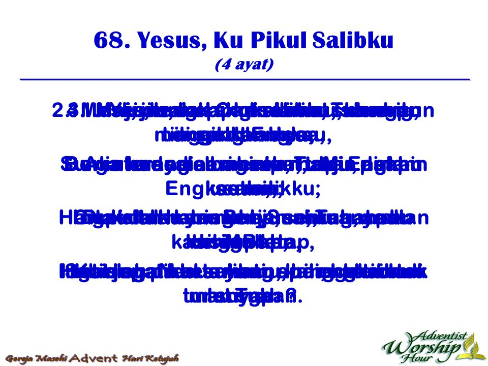 68. Yesus, Ku Pikul Salibku (4 ayat) 1. Yesus, ku pikul salibku, sambil mengikut Engkau, Aku buang semua karnaMu, asal Engkau milikku; Cita-citaku yan