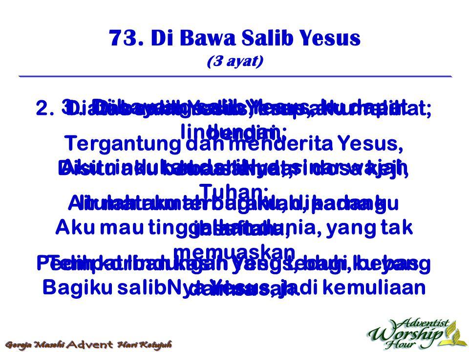 73. Di Bawa Salib Yesus (3 ayat) 1. Di bawah salib Yesus, aku mau berdiri, Disitu aku bebaslah, dari dosa keji, Itulah rumah bagiku, dipadang blantara