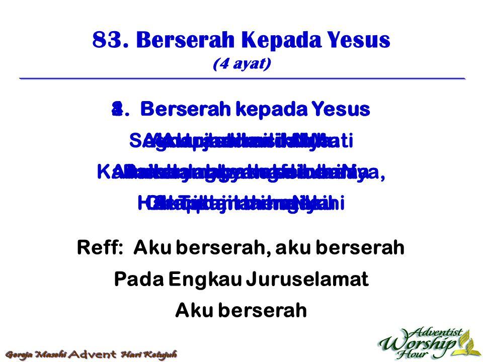 83. Berserah Kepada Yesus (4 ayat) Reff: Aku berserah, aku berserah Pada Engkau Juruselamat Aku berserah 1. Berserah kepada Yesus Segnap badan dan hat