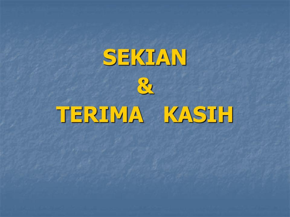 SEKIAN& TERIMA KASIH