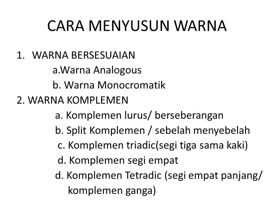 CARA MENYUSUN WARNA 1.WARNA BERSESUAIAN a.Warna Analogous b. Warna Monocromatik 2. WARNA KOMPLEMEN a. Komplemen lurus/ berseberangan b. Split Kompleme
