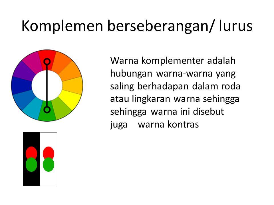 Komplemen berseberangan/ lurus Warna komplementer adalah hubungan warna-warna yang saling berhadapan dalam roda atau lingkaran warna sehingga sehingga