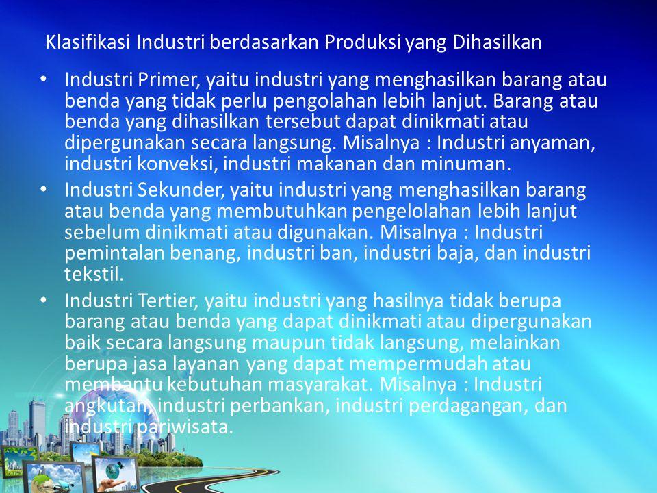 Industri Primer, yaitu industri yang menghasilkan barang atau benda yang tidak perlu pengolahan lebih lanjut.