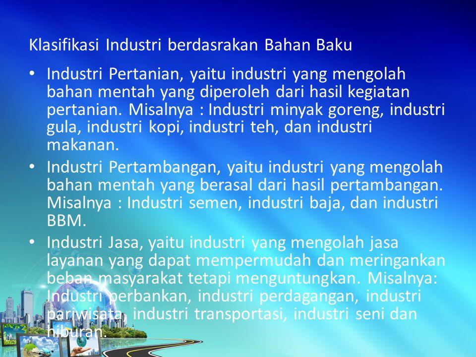 Industri Pertanian, yaitu industri yang mengolah bahan mentah yang diperoleh dari hasil kegiatan pertanian.