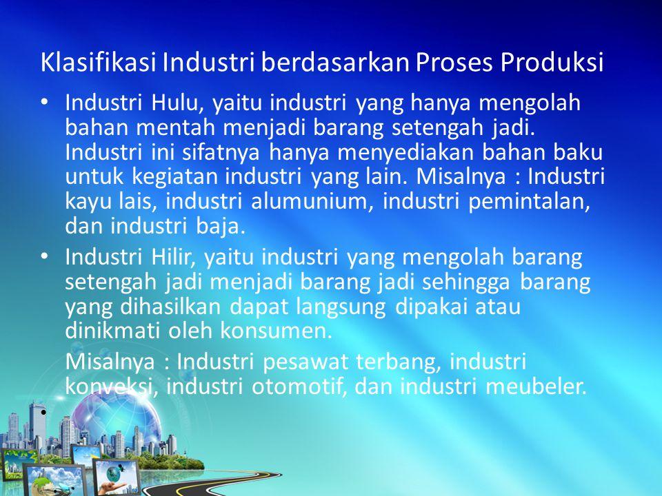 Industri Hulu, yaitu industri yang hanya mengolah bahan mentah menjadi barang setengah jadi.