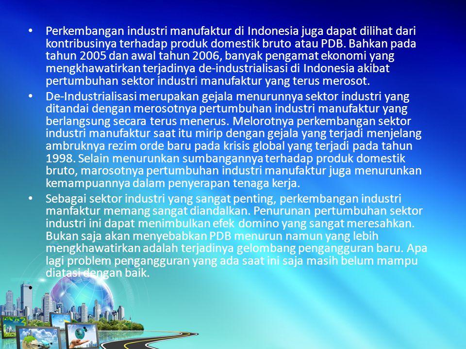 Perkembangan industri manufaktur di Indonesia juga dapat dilihat dari kontribusinya terhadap produk domestik bruto atau PDB.