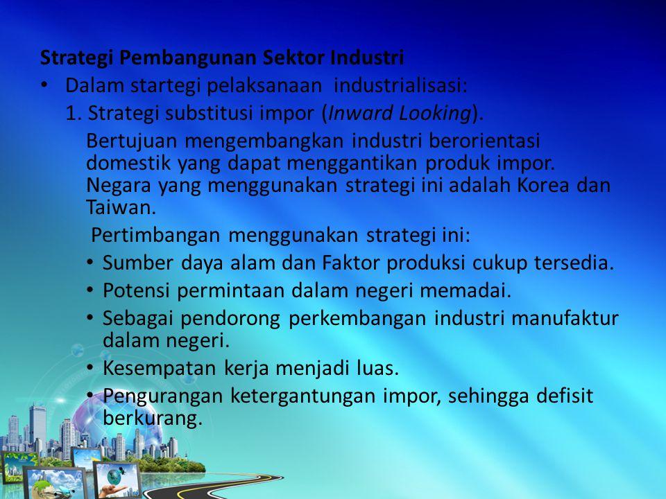 Strategi Pembangunan Sektor Industri Dalam startegi pelaksanaan industrialisasi: 1.