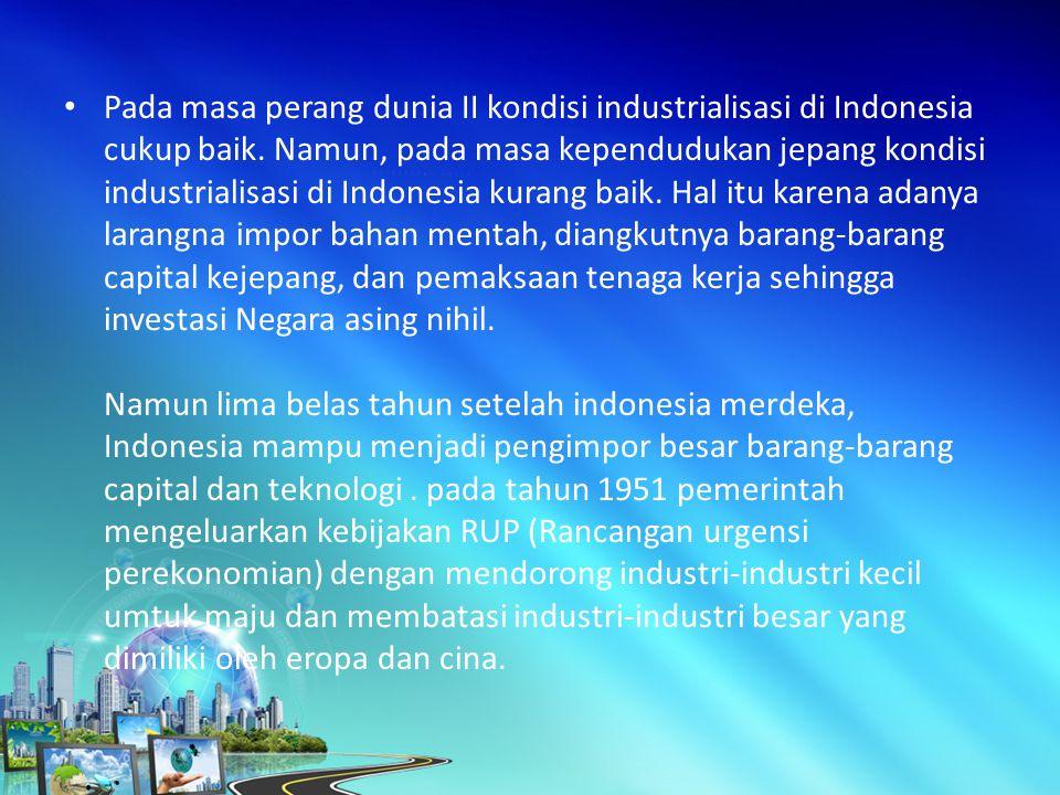 Pada masa perang dunia II kondisi industrialisasi di Indonesia cukup baik.