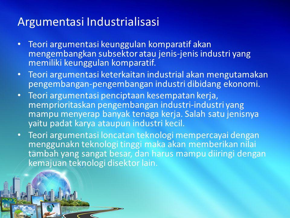 Teori argumentasi keunggulan komparatif akan mengembangkan subsektor atau jenis-jenis industri yang memiliki keunggulan komparatif.