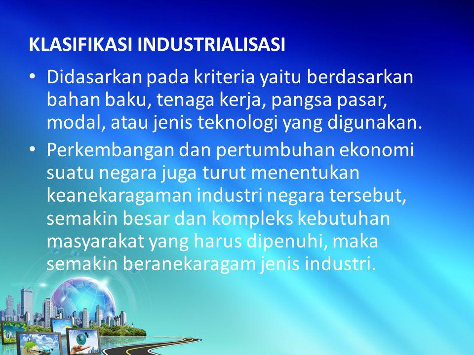 Didasarkan pada kriteria yaitu berdasarkan bahan baku, tenaga kerja, pangsa pasar, modal, atau jenis teknologi yang digunakan.