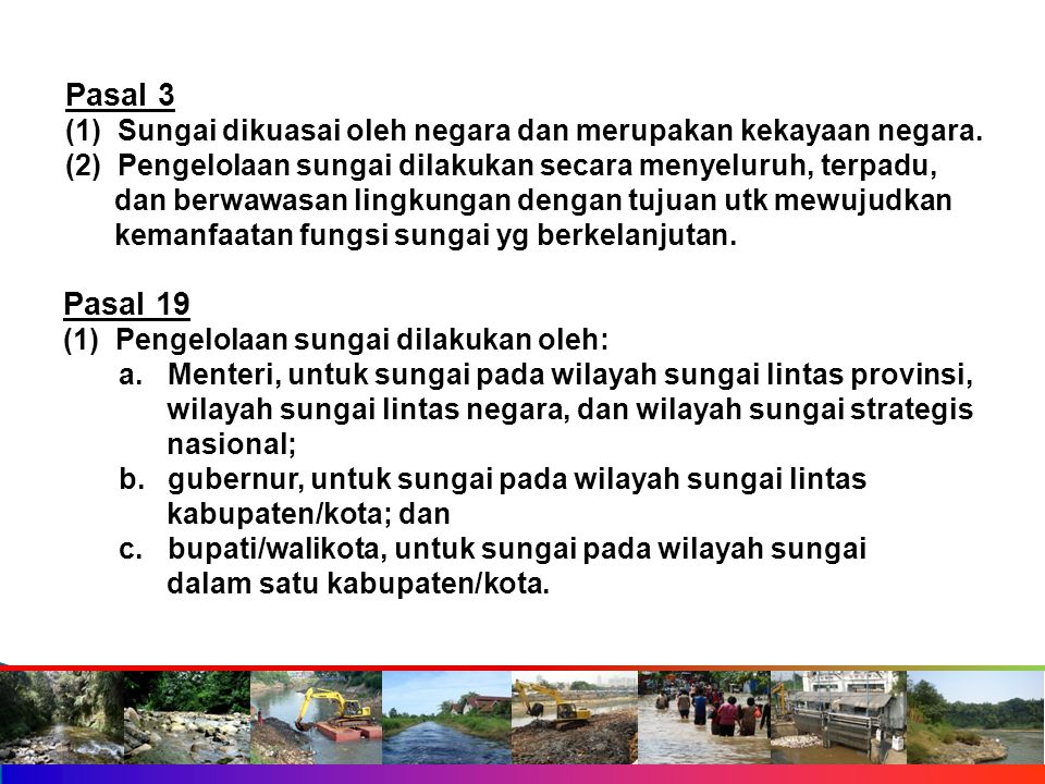 Pasal 19 (1) Pengelolaan sungai dilakukan oleh: a.