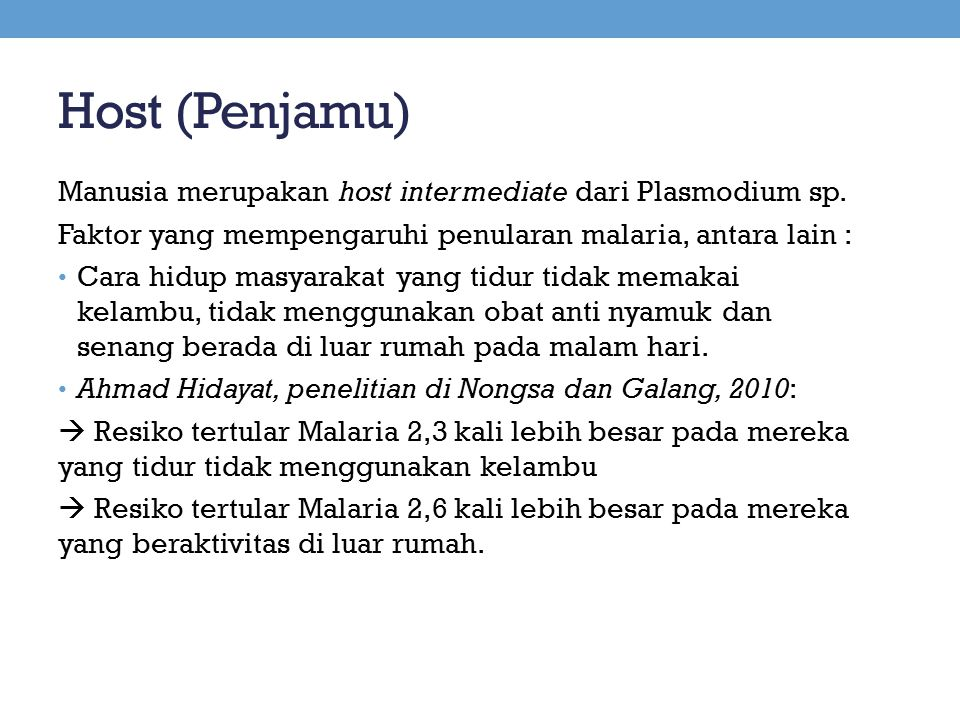 Host (Penjamu) Manusia merupakan host intermediate dari Plasmodium sp. Faktor yang mempengaruhi penularan malaria, antara lain : Cara hidup masyarakat