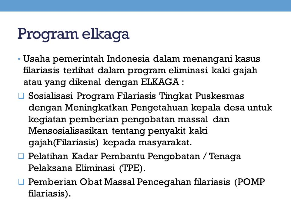 Program elkaga Usaha pemerintah Indonesia dalam menangani kasus filariasis terlihat dalam program eliminasi kaki gajah atau yang dikenal dengan ELKAGA