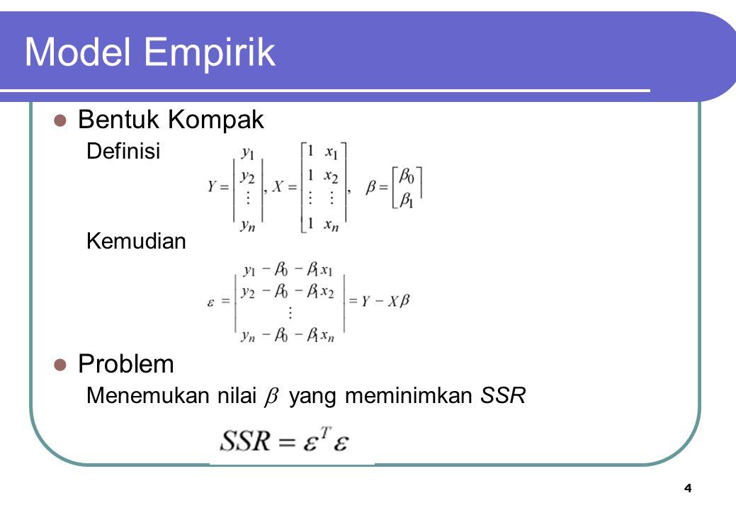 5 Model Empirik Solusi Persamaan Normal: yang mana dapat ditunjukkan untuk memberikan Dalam Praktek Manipulasi SANGAT mudah dilakukan di MATLAB Memperluas GLM (general linear model) Model polinomial