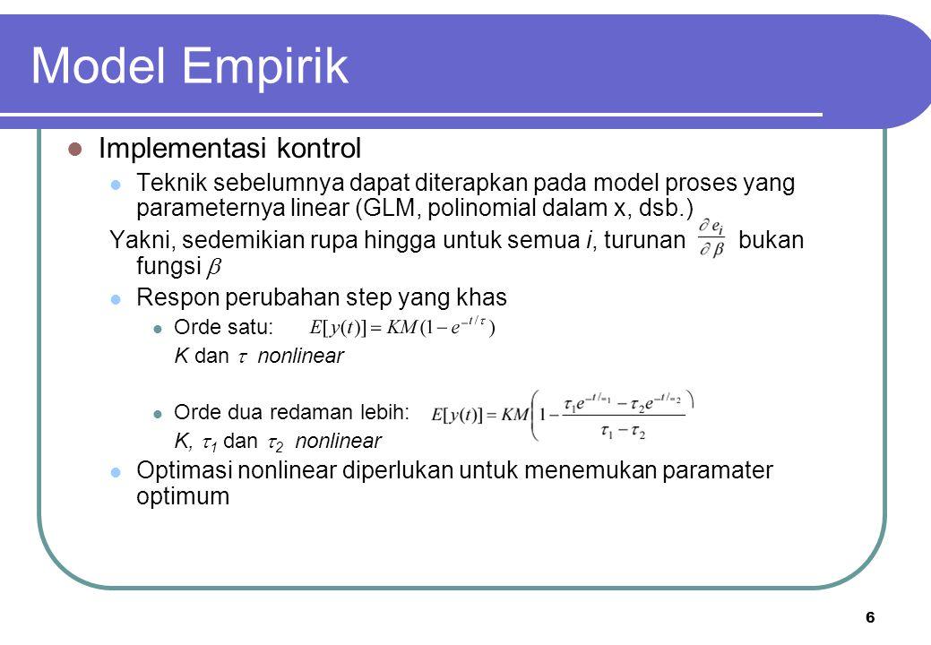 7 Model Empirik Least Square Nonlinear diperlukan untuk aplikasi kontrol Keluaran sistem umumnya didiskretkan atau, dengan sederhana Proses orde satu (perubahan step) Masalah least square menjadi minimisasi Ini menghasilkan problem iteratif.