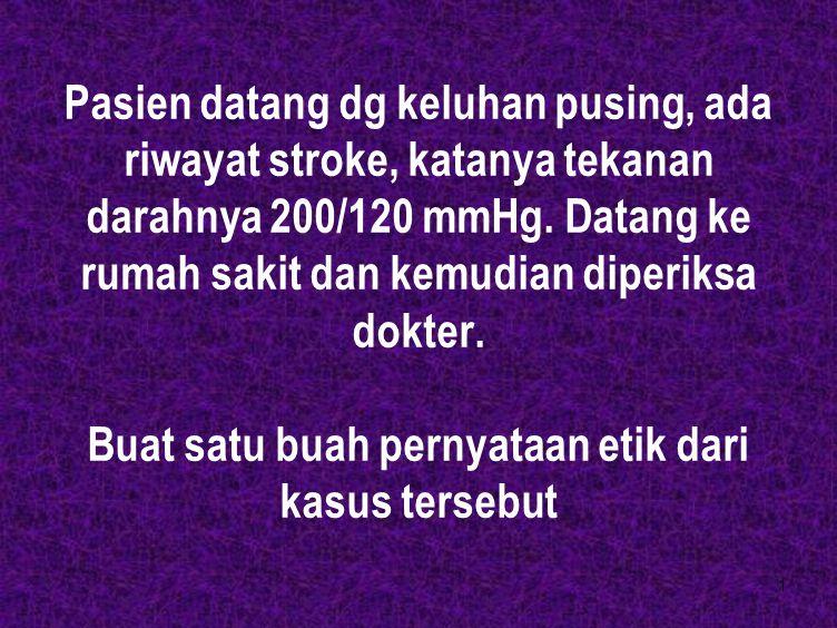 1 Pasien datang dg keluhan pusing, ada riwayat stroke, katanya tekanan darahnya 200/120 mmHg. Datang ke rumah sakit dan kemudian diperiksa dokter. Bua