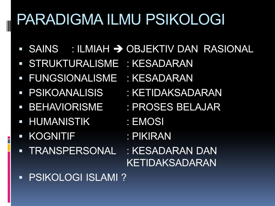 PARADIGMA ILMU PSIKOLOGI  SAINS : ILMIAH  OBJEKTIV DAN RASIONAL  STRUKTURALISME : KESADARAN  FUNGSIONALISME: KESADARAN  PSIKOANALISIS: KETIDAKSAD