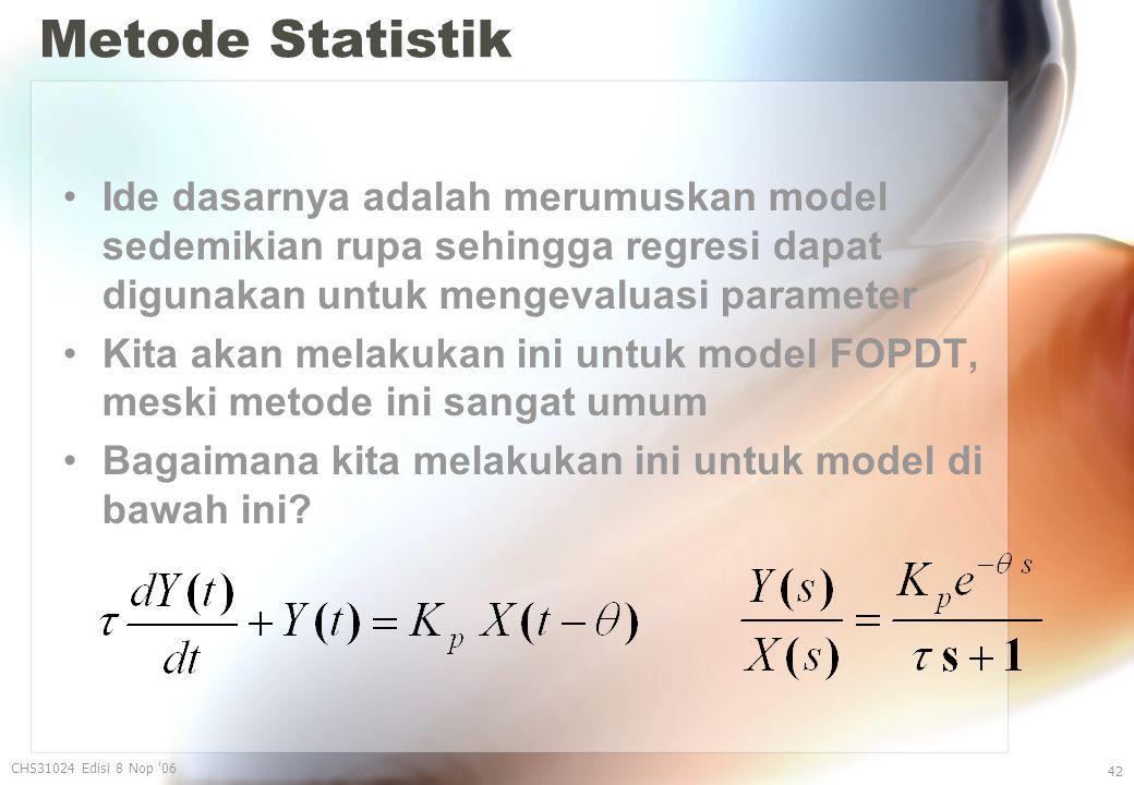 Metode Statistik Ide dasarnya adalah merumuskan model sedemikian rupa sehingga regresi dapat digunakan untuk mengevaluasi parameter Kita akan melakukan ini untuk model FOPDT, meski metode ini sangat umum Bagaimana kita melakukan ini untuk model di bawah ini.