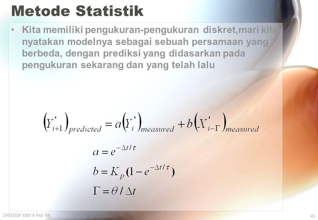 Metode Statistik Kita memiliki pengukuran-pengukuran diskret,mari kita nyatakan modelnya sebagai sebuah persamaan yang berbeda, dengan prediksi yang didasarkan pada pengukuran sekarang dan yang telah lalu CHS31024 Edisi 8 Nop 06 43