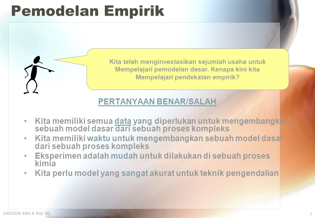 Pemodelan Empirik – WORKSHOP 2 CHS31024 Edisi 8 Nop 06 58 State whether we can use a first order with dead time model for the following process.