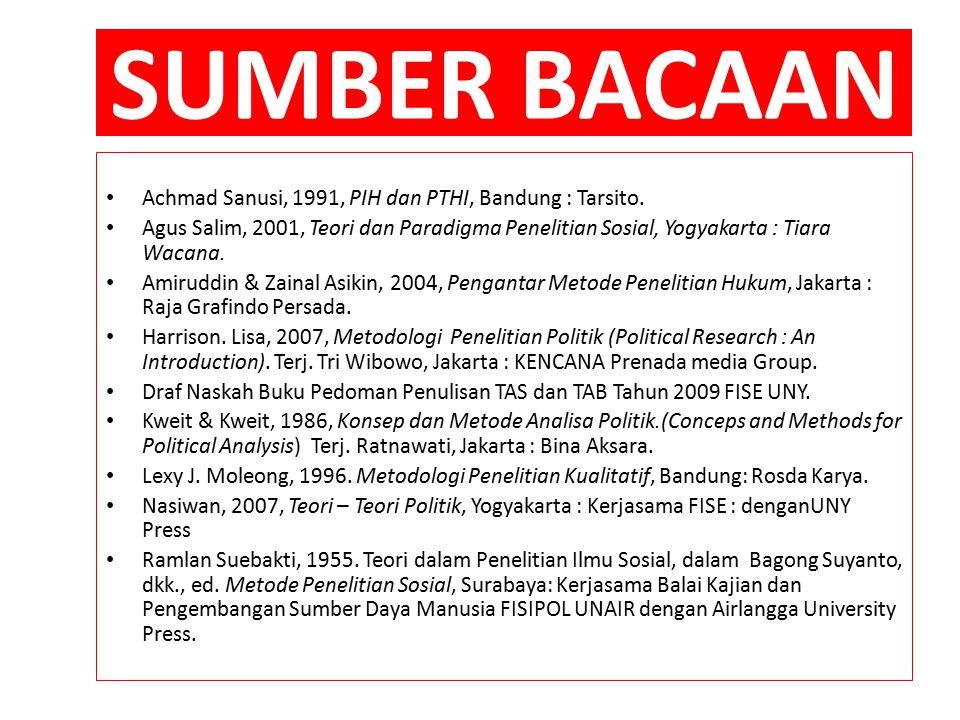 SUMBER BACAAN Achmad Sanusi, 1991, PIH dan PTHI, Bandung : Tarsito. Agus Salim, 2001, Teori dan Paradigma Penelitian Sosial, Yogyakarta : Tiara Wacana