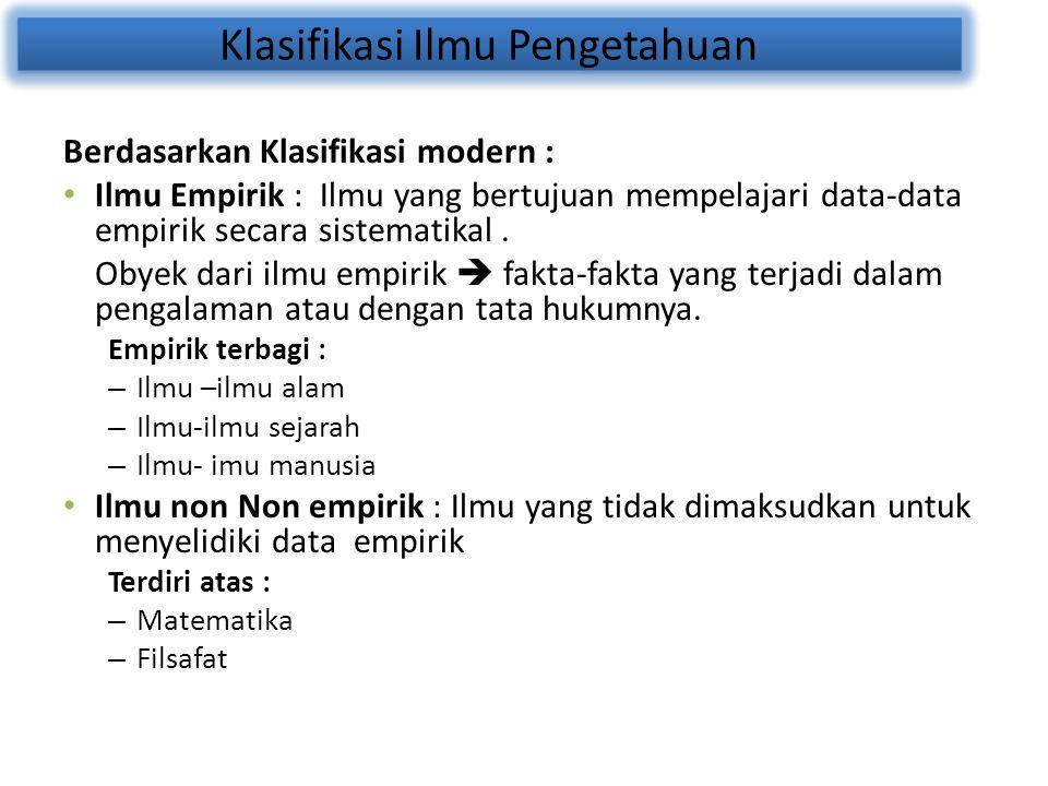Klasifikasi Ilmu Pengetahuan Berdasarkan Klasifikasi modern : Ilmu Empirik : Ilmu yang bertujuan mempelajari data-data empirik secara sistematikal. Ob