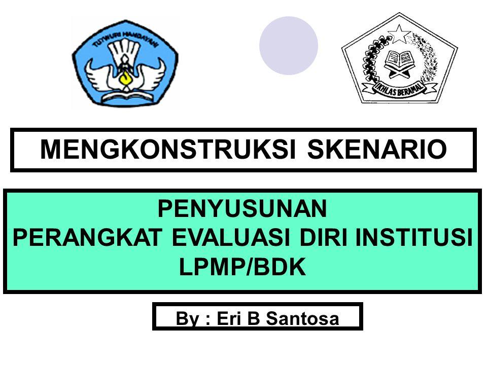 ALTERNATIF SKENARIO BDK Penyusunan Instrumen Evaluasi Diri Institusi (EDI) BDK