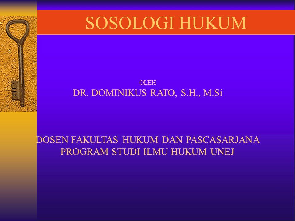 SOSOLOGI HUKUM OLEH DR. DOMINIKUS RATO, S.H., M.Si DOSEN FAKULTAS HUKUM DAN PASCASARJANA PROGRAM STUDI ILMU HUKUM UNEJ
