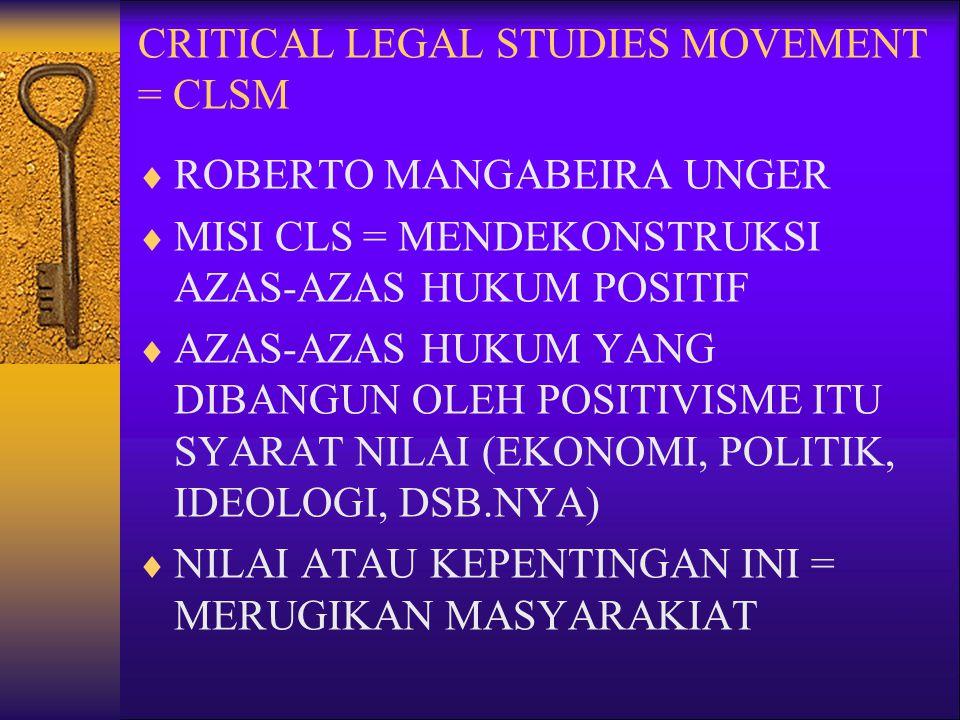 CRITICAL LEGAL STUDIES MOVEMENT = CLSM  ROBERTO MANGABEIRA UNGER  MISI CLS = MENDEKONSTRUKSI AZAS-AZAS HUKUM POSITIF  AZAS-AZAS HUKUM YANG DIBANGUN
