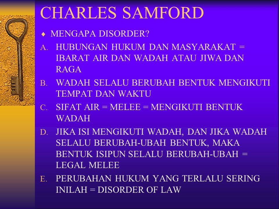 CHARLES SAMFORD  MENGAPA DISORDER? A. HUBUNGAN HUKUM DAN MASYARAKAT = IBARAT AIR DAN WADAH ATAU JIWA DAN RAGA B. WADAH SELALU BERUBAH BENTUK MENGIKUT