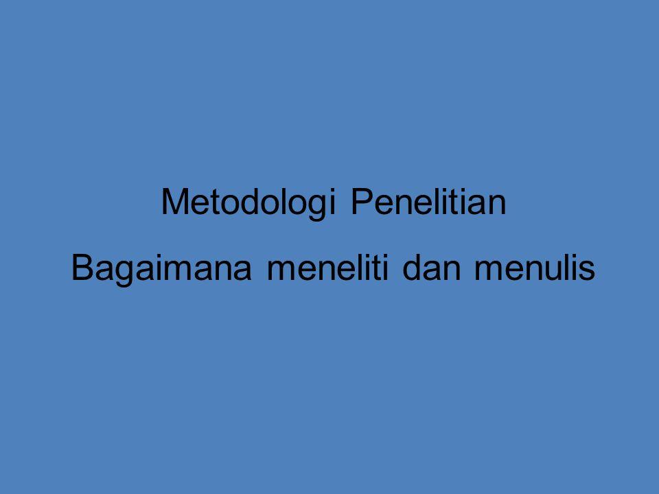 Metodologi Penelitian Bagaimana meneliti dan menulis