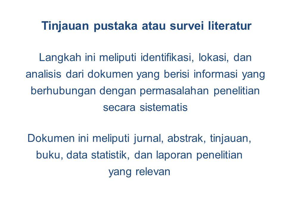 Tinjauan pustaka atau survei literatur Langkah ini meliputi identifikasi, lokasi, dan analisis dari dokumen yang berisi informasi yang berhubungan den
