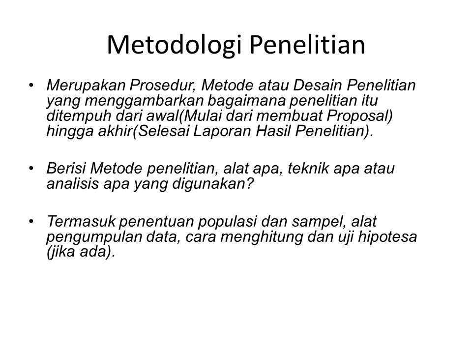 Metodologi Penelitian Merupakan Prosedur, Metode atau Desain Penelitian yang menggambarkan bagaimana penelitian itu ditempuh dari awal(Mulai dari memb
