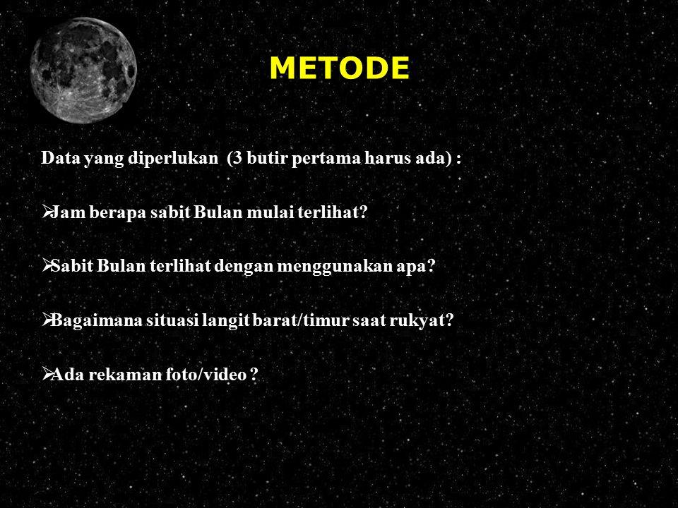 METODE Data yang diperlukan (3 butir pertama harus ada) :  Jam berapa sabit Bulan mulai terlihat?  Sabit Bulan terlihat dengan menggunakan apa?  Ba