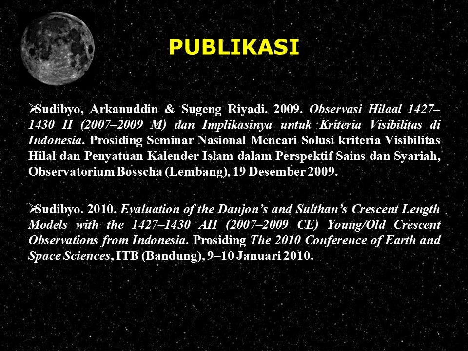 PUBLIKASI  Sudibyo, Arkanuddin & Sugeng Riyadi. 2009. Observasi Hilaal 1427– 1430 H (2007–2009 M) dan Implikasinya untuk Kriteria Visibilitas di Indo