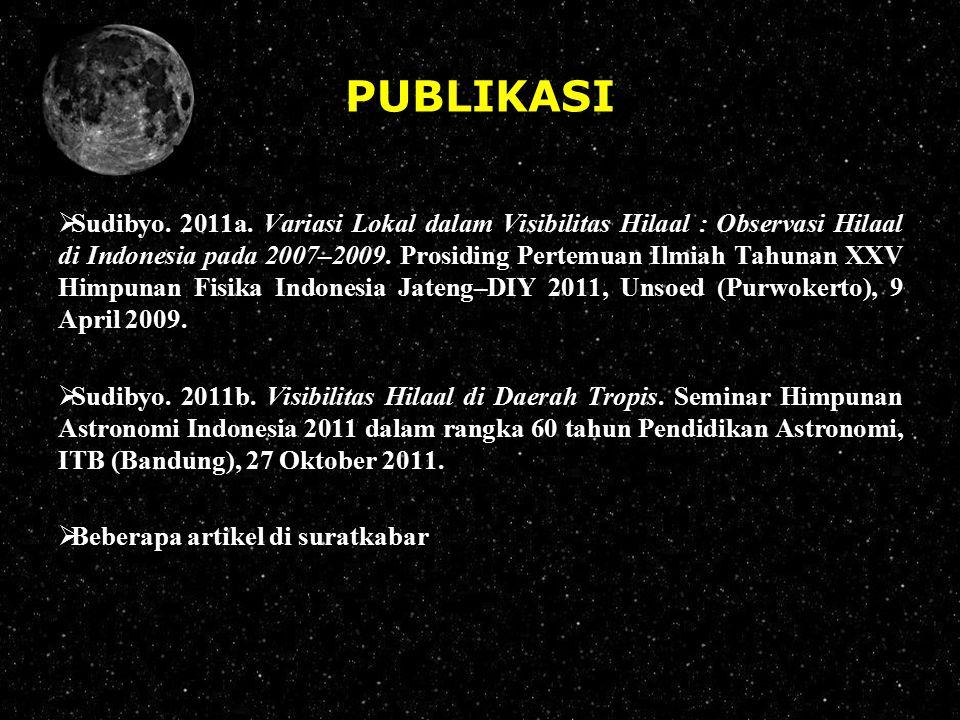 PUBLIKASI  Sudibyo. 2011a. Variasi Lokal dalam Visibilitas Hilaal : Observasi Hilaal di Indonesia pada 2007–2009. Prosiding Pertemuan Ilmiah Tahunan