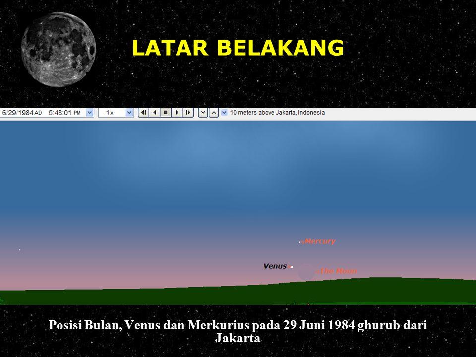 LATAR BELAKANG Posisi Bulan, Venus dan Merkurius pada 29 Juni 1984 ghurub dari Jakarta