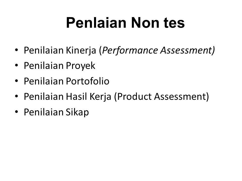 Penlaian Non tes Penilaian Kinerja (Performance Assessment) Penilaian Proyek Penilaian Portofolio Penilaian Hasil Kerja (Product Assessment) Penilaian Sikap