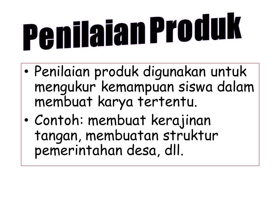 Penilaian produk digunakan untuk mengukur kemampuan siswa dalam membuat karya tertentu.