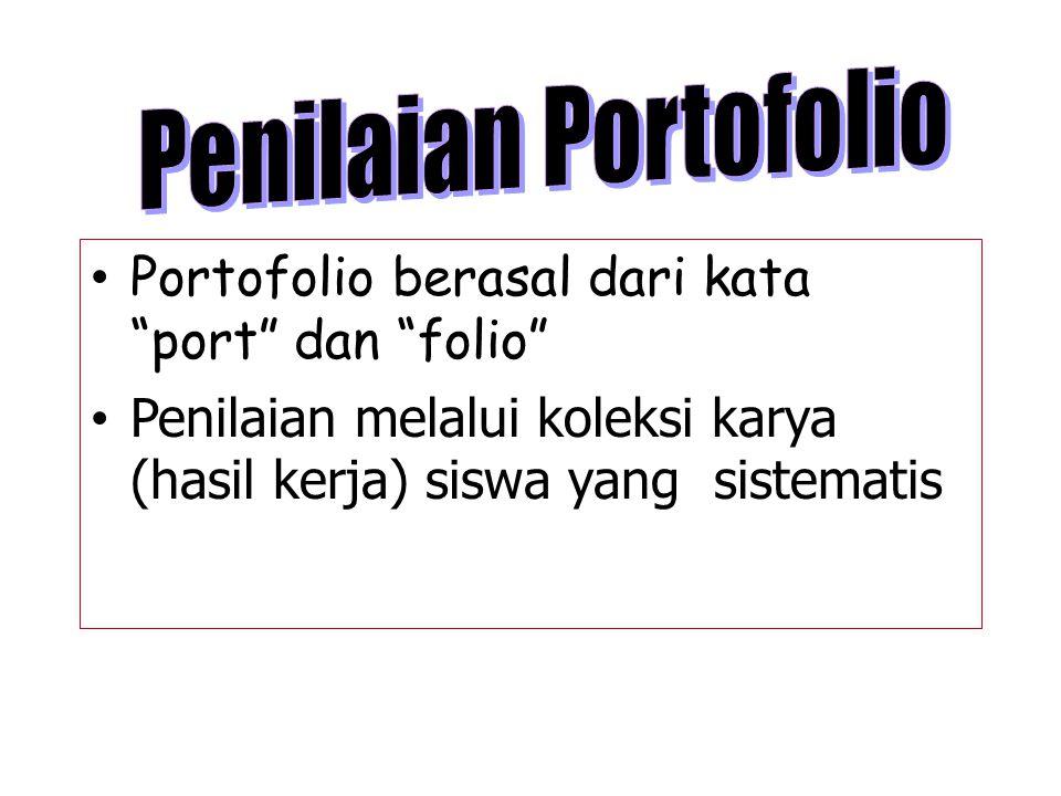 Portofolio berasal dari kata port dan folio Penilaian melalui koleksi karya (hasil kerja) siswa yang sistematis