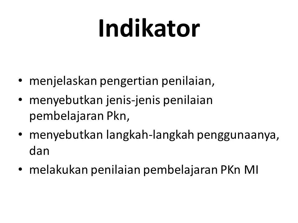 Indikator menjelaskan pengertian penilaian, menyebutkan jenis-jenis penilaian pembelajaran Pkn, menyebutkan langkah-langkah penggunaanya, dan melakukan penilaian pembelajaran PKn MI